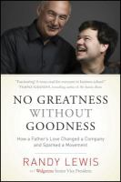 No Greatness Without Goodness : How a Father|s Love Changed a Company and Sparked a Movement