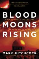 Blood moons rising : Bible prophecy, Israel, and the four blood moons