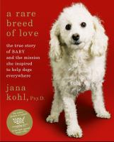 A rare breed of love : the true story of Baby and the mission she inspired to help dogs everywhere