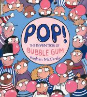 Pop! : the invention of bubble gum