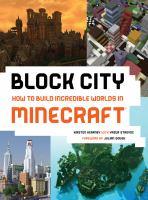 Block city : how to build incredible worlds in Minecraft®