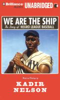 We are the ship [the story of Negro League Baseball]