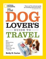 The dog lover's guide to travel : best destinations, hotels, events, and advice to please your pet-and you