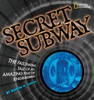 Secret subway : the fascinating tale of an amazing feat of engineering