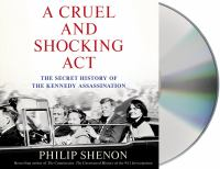 A cruel and shocking act [the secret history of the Kennedy assassination]