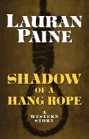 Shadow of a hang rope : a western story