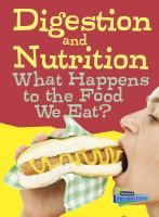 Digestion and nutrition : what happens to the food we eat?