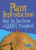 Plant reproduction : how do you grow a giant pumpkin?