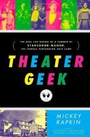 Theater geek : the real life drama of a summer at Stagedoor Manor, the famous performing arts camp