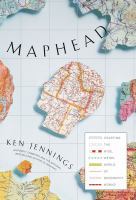 Maphead : charting the wide, weird world of geography wonks