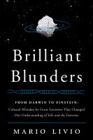 Brilliant blunders : from Darwin to Einstein-- colossal mistakes by great scientists that changed our understanding of life and the universe