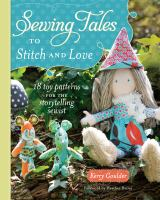 Sewing Tales to Stitch and Love : 18 Toy Patterns for the Storytelling Sewist