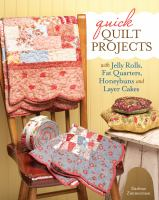 Quick quilt projects : with jelly rolls, fat quarters, honeybuns, and layer cakes