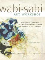 Wabi-sabi art workshop : mixed media techniques for embracing imperfection and celebrating happy accidents