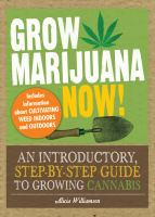 Grow marijuana now! : an introductory, step-by-step guide to growing cannabis