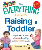 The everything guide to raising a toddler : all you need to raise a happy, healthy, and confident toddler