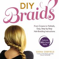 DIY braids : from crowns to fishtails, easy, step-by-step hair-braiding instructions