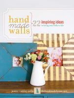 Handmade walls : 22 inspiring ideas to bring your walls to life