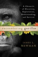 Encountering gorillas : a chronicle of discovery, exploitation, understanding, and survival