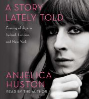 A story lately told [coming of age in Ireland, London, and New York]
