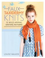 Faux taxidermy knits : 15 wild animal knitting patterns