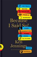 Because I said so! : the truth behind the myths, tales and warnings every generation passes down to its kids
