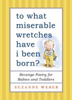 To what miserable wretches have I been born? : revenge poetry for babies and toddlers
