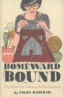 Homeward bound : why women are embracing the new domesticity