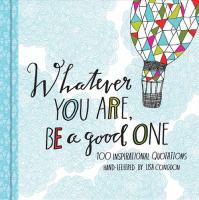 Whatever you are, be a good one : 100 inspirational quotations