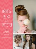 Braids, buns, and twists! : step-by-step tutorials for 82 fabulous hairstyles
