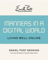 Emily Post's manners in a digital world : living well online