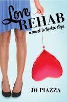 Love rehab : a novel in twelve steps