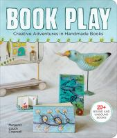 Book play : creative adventures in handmade books