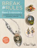 Break the Rules Bead Embroidery : 22 Jewelry Projects Featuring Innovative Materials