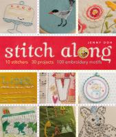 Stitch along : 10 stitchers, 30 projects, 100 embroidery motifs