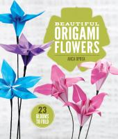 Beautiful origami flowers : 23 blooms to fold