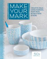 Make your mark : creative ideas using markers, paint pens, bleach pens & more.