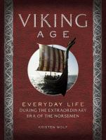 Viking Age : everyday life during the extraordinary era of the Norsemen