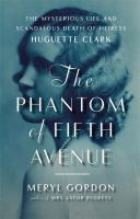 The Phantom of Fifth Avenue : The Mysterious Life and Scandalous Death of Heiress Huguette Clark