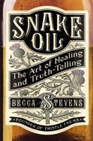 Snake Oil : The Art of Healing and Truth-Telling