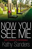 Now you see me : how I forgave the unforgivable