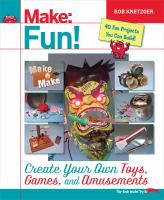 Make : fun! : create your own toys, games, and amusements