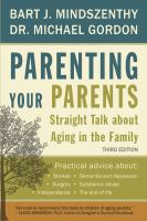 Parenting your parents : straight talk about aging in the family