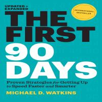 The first 90 days : [proven strategies for getting up to speed faster and smarter]