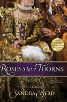 Roses have thorns [a novel of Elizabeth I]
