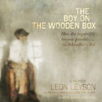 The boy on the wooden box how the impossible became possible-- on Schindler's list : a memoir