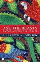 Ask the beasts : Darwin and the God of love
