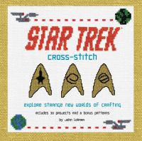 Star Trek Cross-Stitch : Explore Strange New Worlds of Crafting