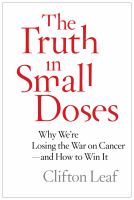 The truth in small doses : why we're losing the war on cancer-and how to win it