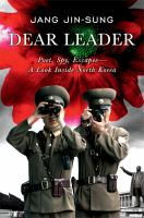 Dear Leader : poet, spy, escapee? : a look inside North Korea